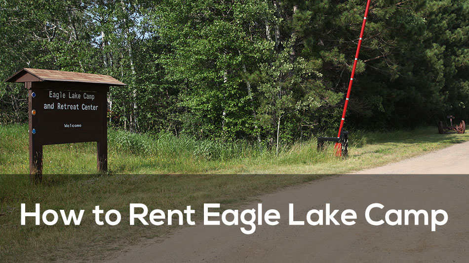 How to rent Eagle Lake Camp
